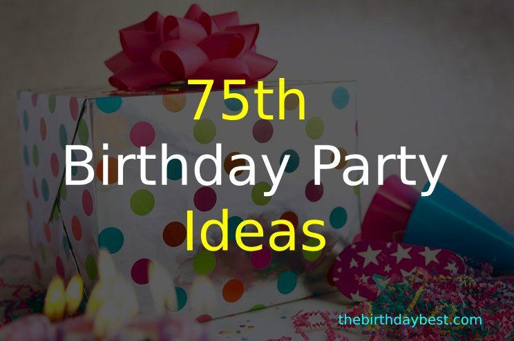 Best 75th Birthday Party Ideas